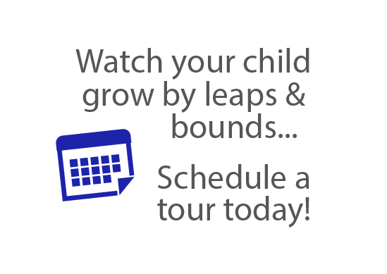 Watch your child grow by leaps & bounds... Schedule a tour today!